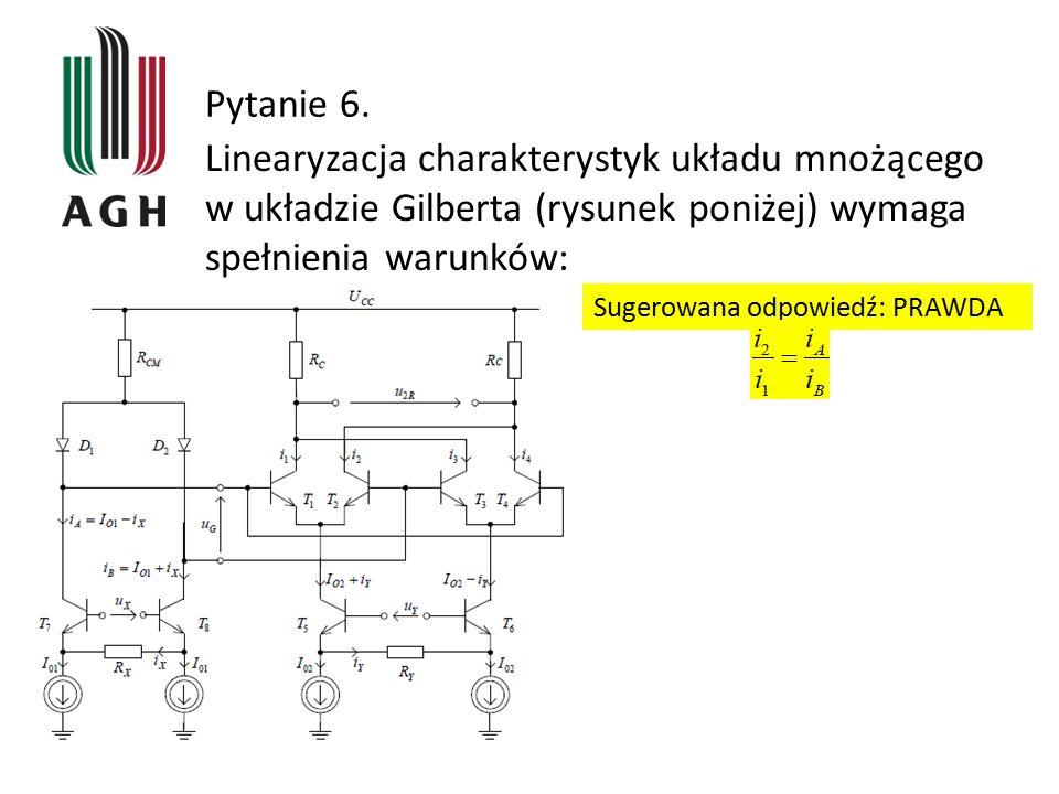 Pytanie 6. Linearyzacja charakterystyk układu mnożącego w układzie Gilberta (rysunek poniżej) wymaga spełnienia warunków: Sugerowana odpowiedź: PRAWDA
