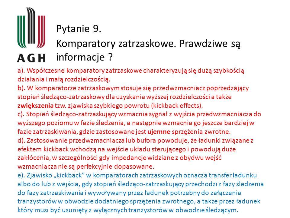 Pytanie 9. Komparatory zatrzaskowe. Prawdziwe są informacje ? a). Współczesne komparatory zatrzaskowe charakteryzują się dużą szybkością działania i m