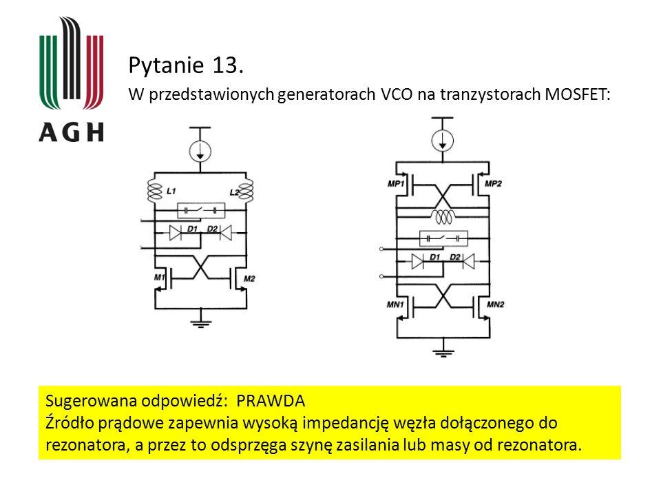 Pytanie 13. W przedstawionych generatorach VCO na tranzystorach MOSFET: Sugerowana odpowiedź: PRAWDA Źródło prądowe zapewnia wysoką impedancję węzła d