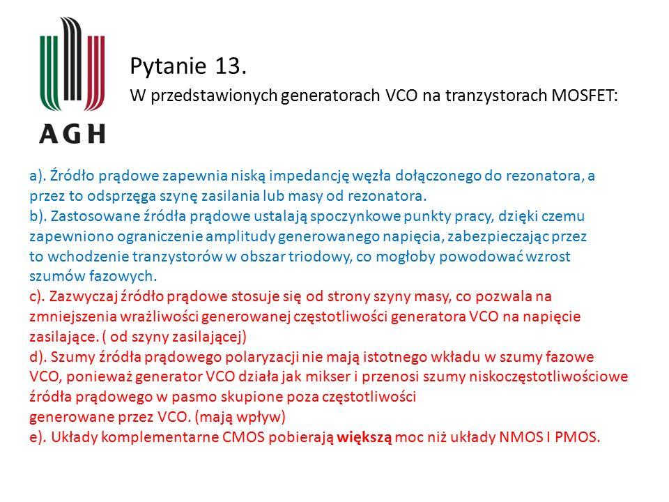 Pytanie 13. W przedstawionych generatorach VCO na tranzystorach MOSFET: a). Źródło prądowe zapewnia niską impedancję węzła dołączonego do rezonatora,