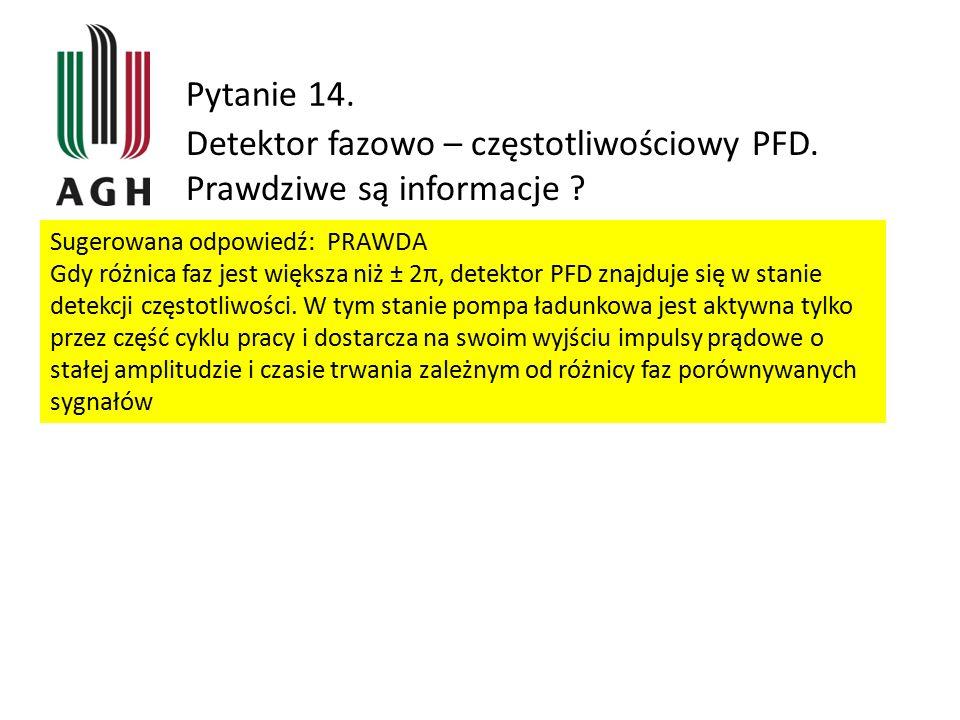 Pytanie 14. Detektor fazowo – częstotliwościowy PFD. Prawdziwe są informacje ? Sugerowana odpowiedź: PRAWDA Gdy różnica faz jest większa niż ± 2π, det