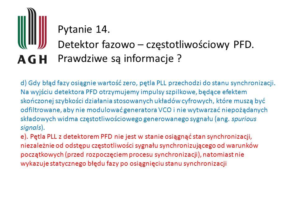 Pytanie 14. Detektor fazowo – częstotliwościowy PFD. Prawdziwe są informacje ? d) Gdy błąd fazy osiągnie wartość zero, pętla PLL przechodzi do stanu s