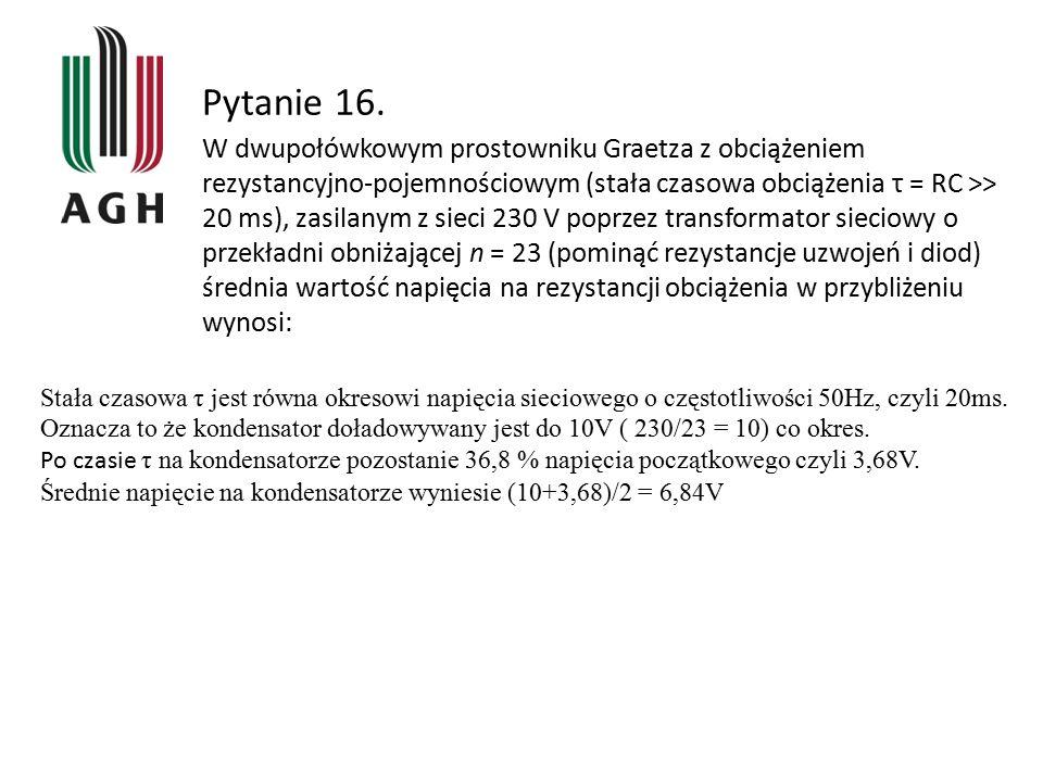 Pytanie 16. W dwupołówkowym prostowniku Graetza z obciążeniem rezystancyjno-pojemnościowym (stała czasowa obciążenia τ = RC >> 20 ms), zasilanym z sie