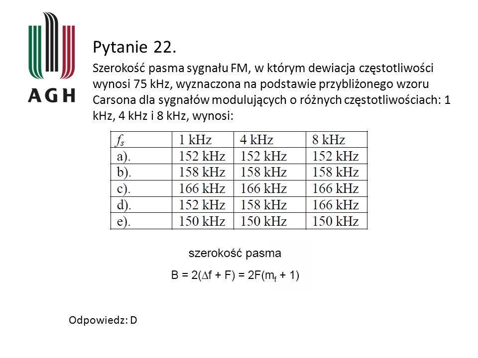 Pytanie 22. Szerokość pasma sygnału FM, w którym dewiacja częstotliwości wynosi 75 kHz, wyznaczona na podstawie przybliżonego wzoru Carsona dla sygnał