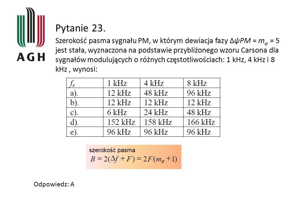 Pytanie 23. Szerokość pasma sygnału PM, w którym dewiacja fazy ΔψPM = m φ = 5 jest stała, wyznaczona na podstawie przybliżonego wzoru Carsona dla sygn