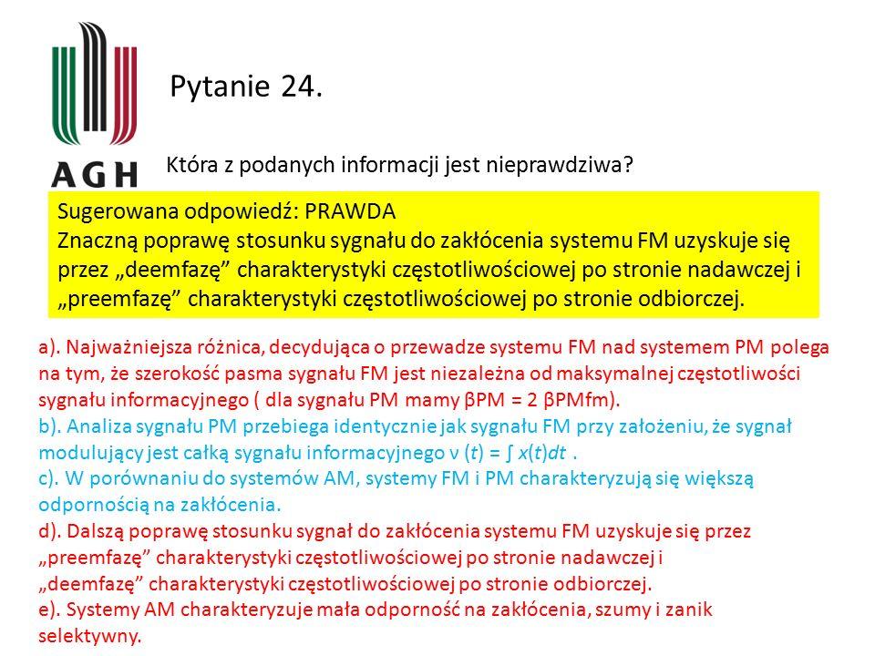Pytanie 24. Która z podanych informacji jest nieprawdziwa? a). Najważniejsza różnica, decydująca o przewadze systemu FM nad systemem PM polega na tym,