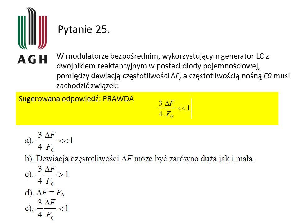 Pytanie 25. W modulatorze bezpośrednim, wykorzystującym generator LC z dwójnikiem reaktancyjnym w postaci diody pojemnościowej, pomiędzy dewiacją częs