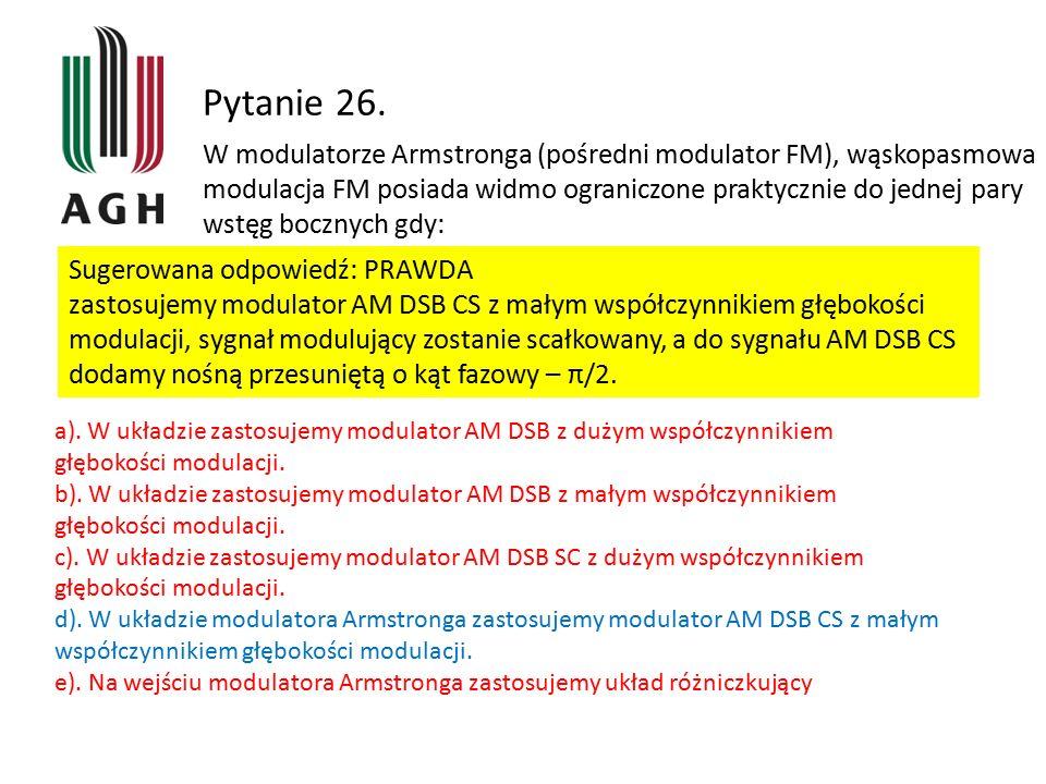 Pytanie 26. W modulatorze Armstronga (pośredni modulator FM), wąskopasmowa modulacja FM posiada widmo ograniczone praktycznie do jednej pary wstęg boc
