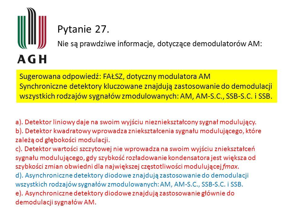 Pytanie 27. Nie są prawdziwe informacje, dotyczące demodulatorów AM: Sugerowana odpowiedź: FAŁSZ, dotyczny modulatora AM Synchroniczne detektory klucz