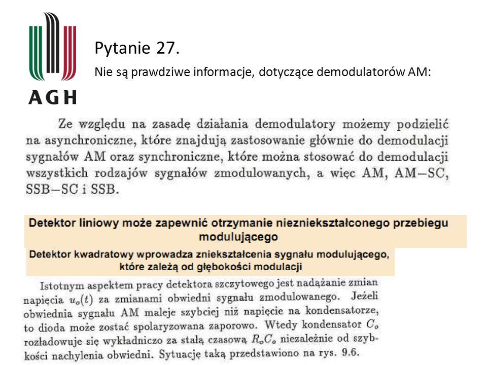 Pytanie 27. Nie są prawdziwe informacje, dotyczące demodulatorów AM: