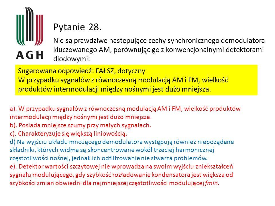 Pytanie 28. Nie są prawdziwe następujące cechy synchronicznego demodulatora kluczowanego AM, porównując go z konwencjonalnymi detektorami diodowymi: S
