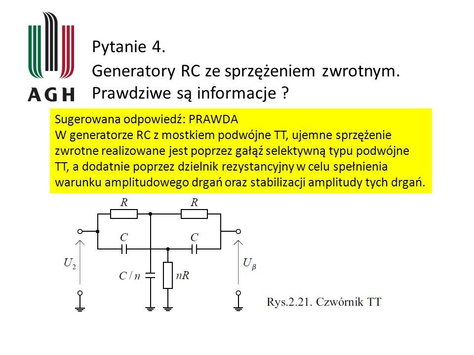 Pytanie 4. Generatory RC ze sprzężeniem zwrotnym. Prawdziwe są informacje ? Sugerowana odpowiedź: PRAWDA W generatorze RC z mostkiem podwójne TT, ujem