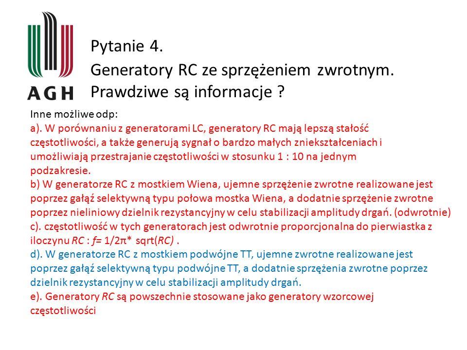 Generatory RC ze sprzężeniem zwrotnym. Prawdziwe są informacje ? Pytanie 4. Inne możliwe odp: a). W porównaniu z generatorami LC, generatory RC mają l