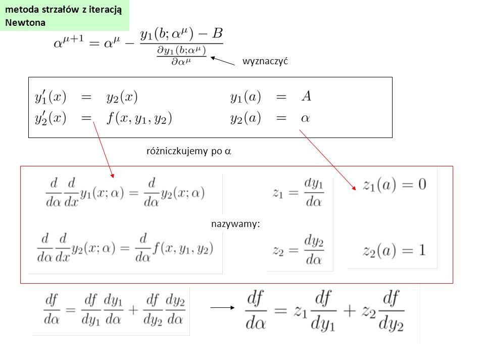 różniczkujemy po  wyznaczyć nazywamy: metoda strzałów z iteracją Newtona