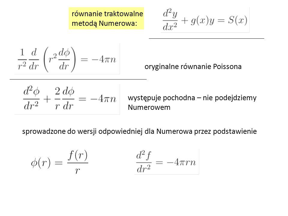 oryginalne równanie Poissona sprowadzone do wersji odpowiedniej dla Numerowa przez podstawienie występuje pochodna – nie podejdziemy Numerowem równanie traktowalne metodą Numerowa: