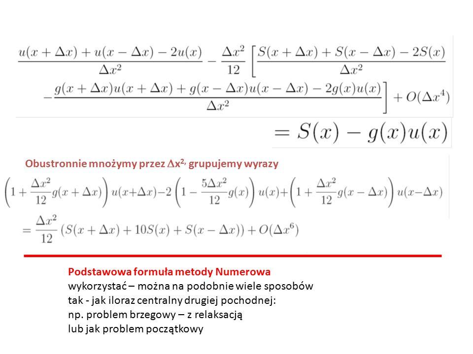 Obustronnie mnożymy przez  x 2, grupujemy wyrazy Podstawowa formuła metody Numerowa wykorzystać – można na podobnie wiele sposobów tak - jak iloraz centralny drugiej pochodnej: np.
