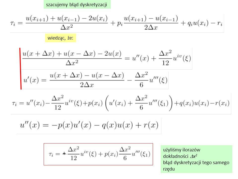 szacujemy błąd dyskretyzacji wiedząc, że: użyliśmy ilorazów dokładności  x 2 błąd dyskretyzacji tego samego rzędu +