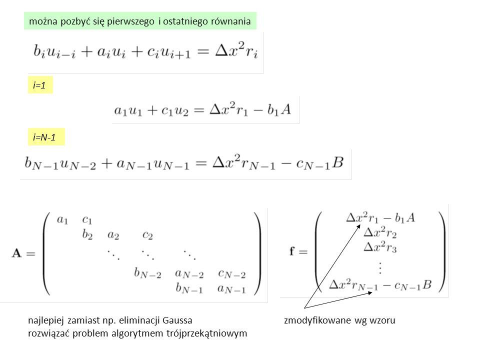 można pozbyć się pierwszego i ostatniego równania i=1 i=N-1 zmodyfikowane wg wzorunajlepiej zamiast np. eliminacji Gaussa rozwiązać problem algorytmem