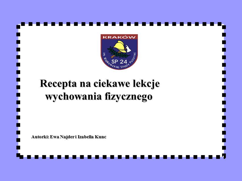 Recepta na ciekawe lekcje wychowania fizycznego Autorki: Ewa Najder i Izabella Kunc