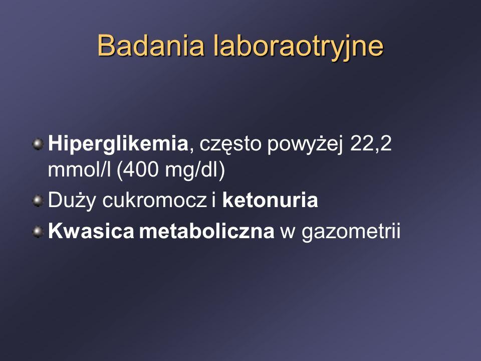 Badania laboraotryjne Hiperglikemia, często powyżej 22,2 mmol/l (400 mg/dl) Duży cukromocz i ketonuria Kwasica metaboliczna w gazometrii