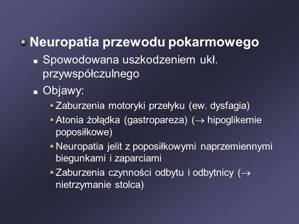 Neuropatia przewodu pokarmowego Spowodowana uszkodzeniem ukł. przywspółczulnego Objawy: Zaburzenia motoryki przełyku (ew. dysfagia) Atonia żołądka (ga