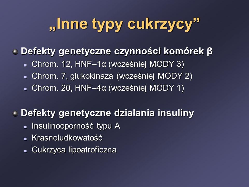 """""""Inne typy cukrzycy"""" Defekty genetyczne czynności komórek β Chrom. 12, HNF–1α (wcześniej MODY 3) Chrom. 12, HNF–1α (wcześniej MODY 3) Chrom. 7, glukok"""