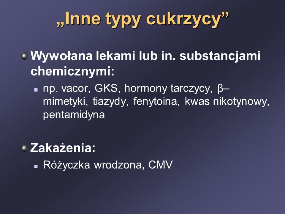 """""""Inne typy cukrzycy"""" Wywołana lekami lub in. substancjami chemicznymi: np. vacor, GKS, hormony tarczycy, β– mimetyki, tiazydy, fenytoina, kwas nikotyn"""