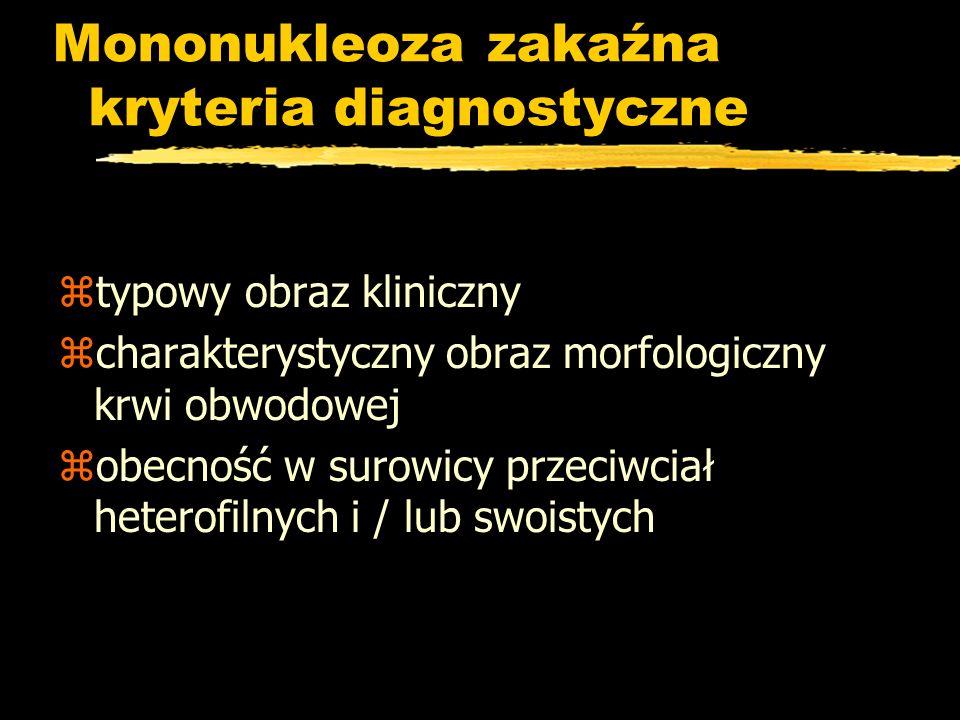 Mononukleoza zakaźna kryteria diagnostyczne ztypowy obraz kliniczny zcharakterystyczny obraz morfologiczny krwi obwodowej zobecność w surowicy przeciw