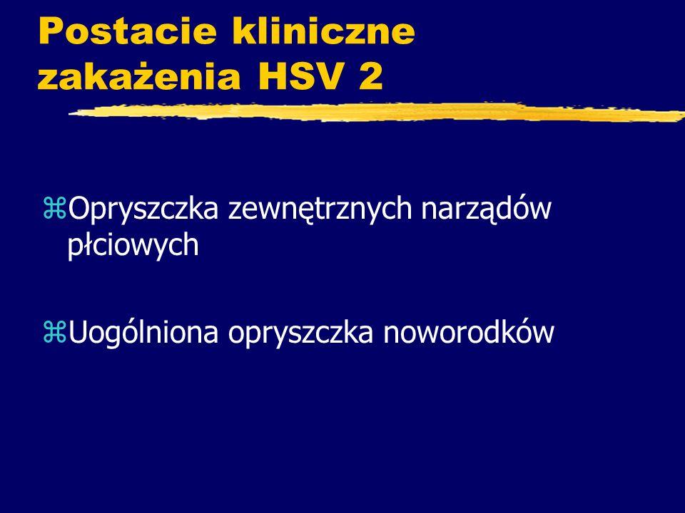 Zakażenie HSV2 - opryszczka zewnętrznych narądów płciowych zchorują osoby w wieku 15 - 30 r.ż zzakażenie pierwotne i nawrotowe zzmiany zapalne sromu, pochwy, szyjki macicy, prącia, okolicznej skóry, czasem gorączka, powiększenie węzłów chłonnych zmoże zwiększać ryzyko raka szyjki macicy