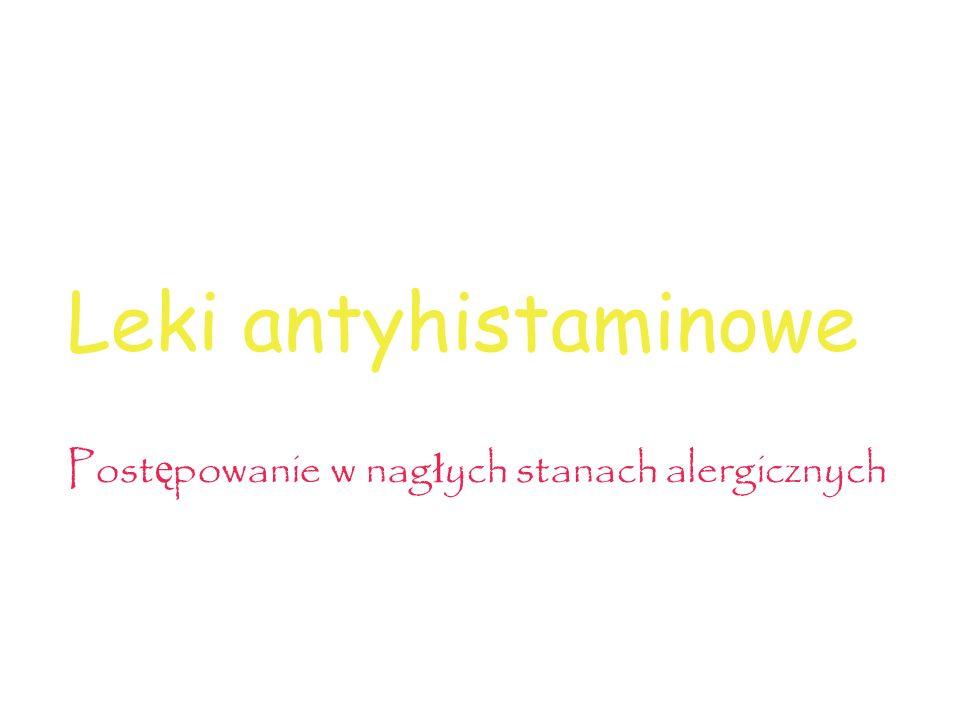 Leki antyhistaminowe Post ę powanie w nag ł ych stanach alergicznych