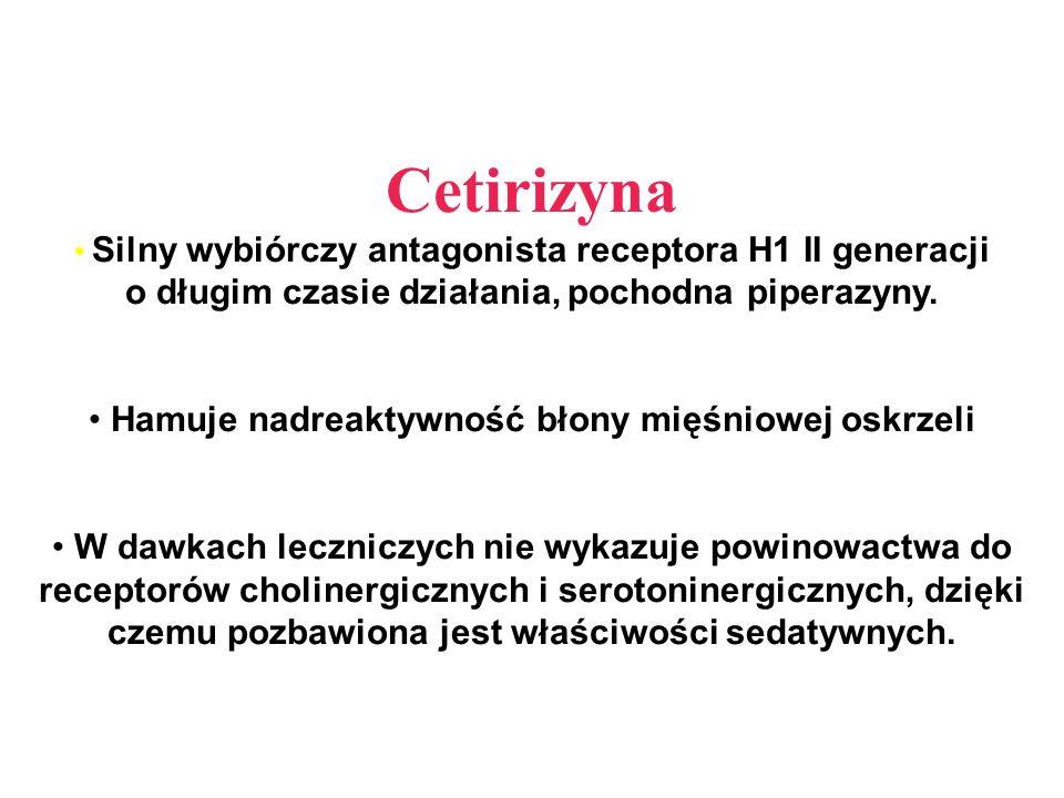 Cetirizyna Silny wybiórczy antagonista receptora H1 II generacji o długim czasie działania, pochodna piperazyny. Hamuje nadreaktywność błony mięśniowe