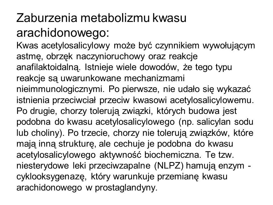 Zaburzenia metabolizmu kwasu arachidonowego: Kwas acetylosalicylowy może być czynnikiem wywołującym astmę, obrzęk naczynioruchowy oraz reakcje anafila