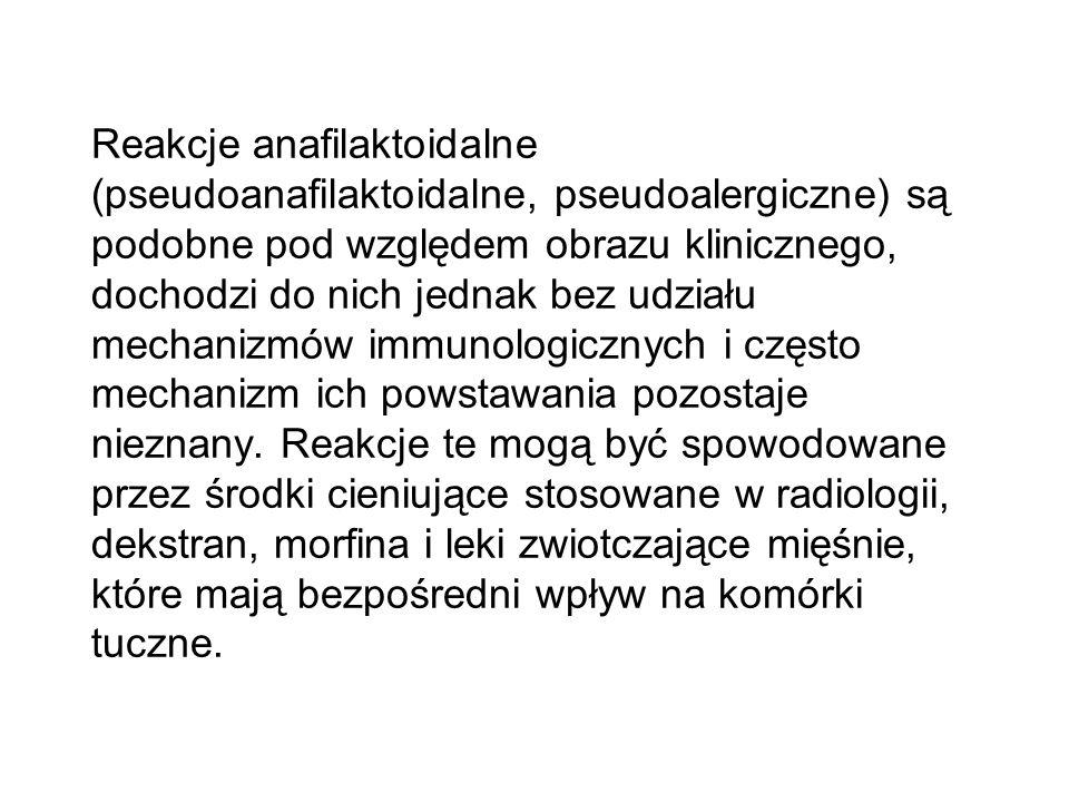 Reakcje anafilaktoidalne (pseudoanafilaktoidalne, pseudoalergiczne) są podobne pod względem obrazu klinicznego, dochodzi do nich jednak bez udziału me