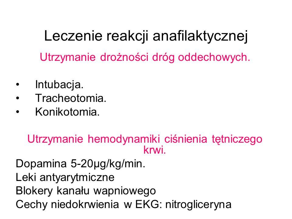 Leczenie reakcji anafilaktycznej Utrzymanie drożności dróg oddechowych. Intubacja. Tracheotomia. Konikotomia. Utrzymanie hemodynamiki ciśnienia tętnic