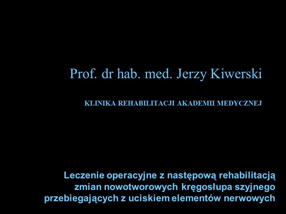 Prof. dr hab. med. Jerzy Kiwerski KLINIKA REHABILITACJI AKADEMII MEDYCZNEJ Leczenie operacyjne z następową rehabilitacją zmian nowotworowych kręgosłup