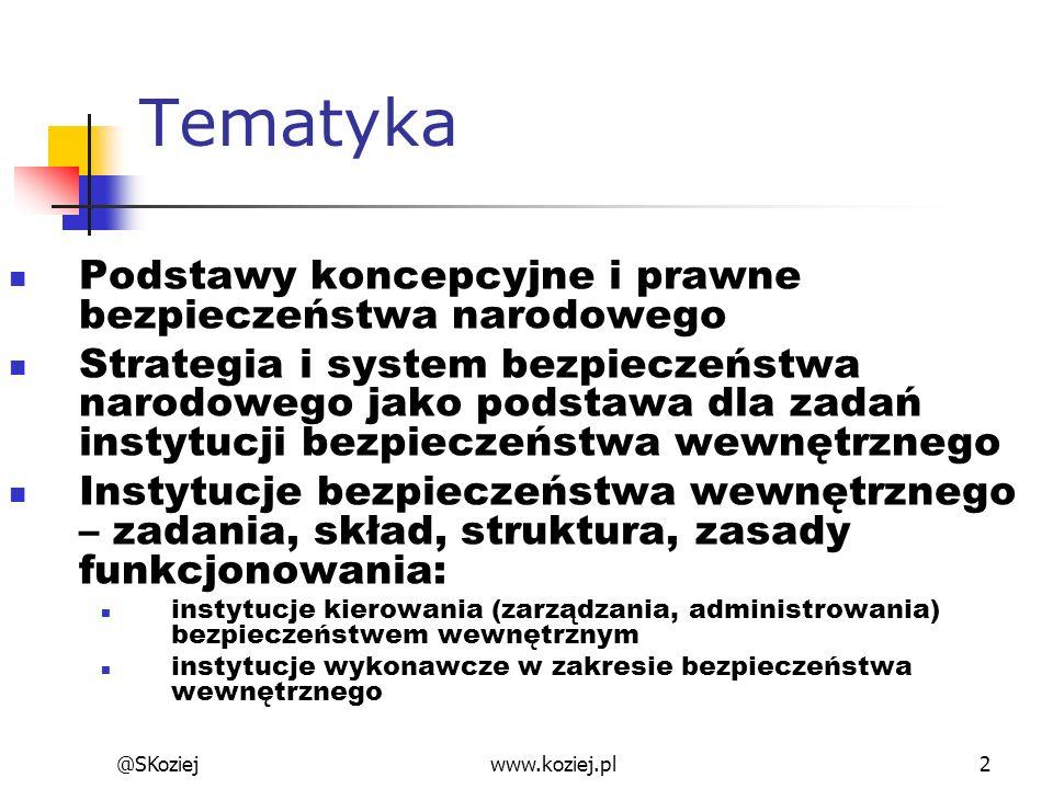 www.koziej.pl2 Tematyka Podstawy koncepcyjne i prawne bezpieczeństwa narodowego Strategia i system bezpieczeństwa narodowego jako podstawa dla zadań i