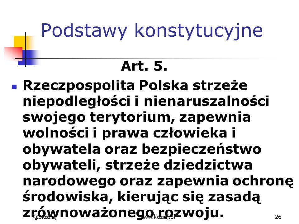Podstawy konstytucyjne Art. 5. Rzeczpospolita Polska strzeże niepodległości i nienaruszalności swojego terytorium, zapewnia wolności i prawa człowieka
