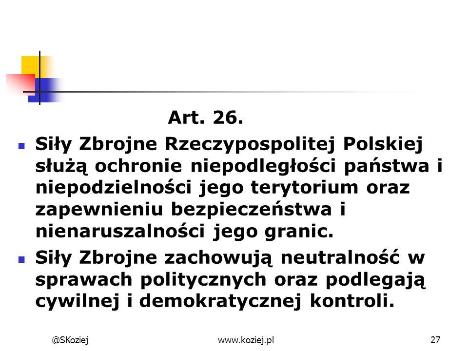 Art. 26. Siły Zbrojne Rzeczypospolitej Polskiej służą ochronie niepodległości państwa i niepodzielności jego terytorium oraz zapewnieniu bezpieczeństw