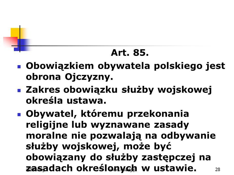 Art. 85. Obowiązkiem obywatela polskiego jest obrona Ojczyzny. Zakres obowiązku służby wojskowej określa ustawa. Obywatel, któremu przekonania religij