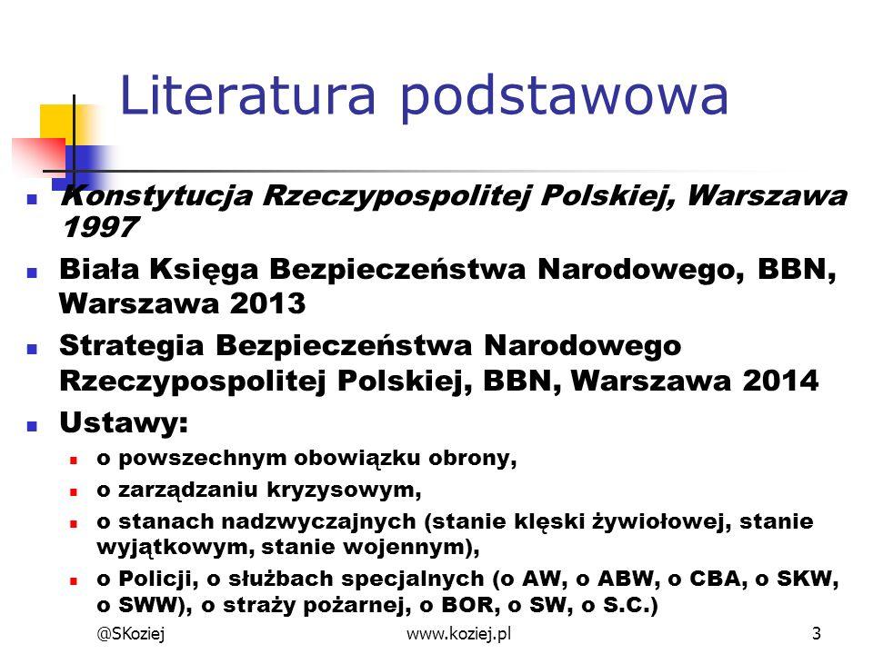 @SKoziejwww.koziej.pl3 Literatura podstawowa Konstytucja Rzeczypospolitej Polskiej, Warszawa 1997 Biała Księga Bezpieczeństwa Narodowego, BBN, Warszaw
