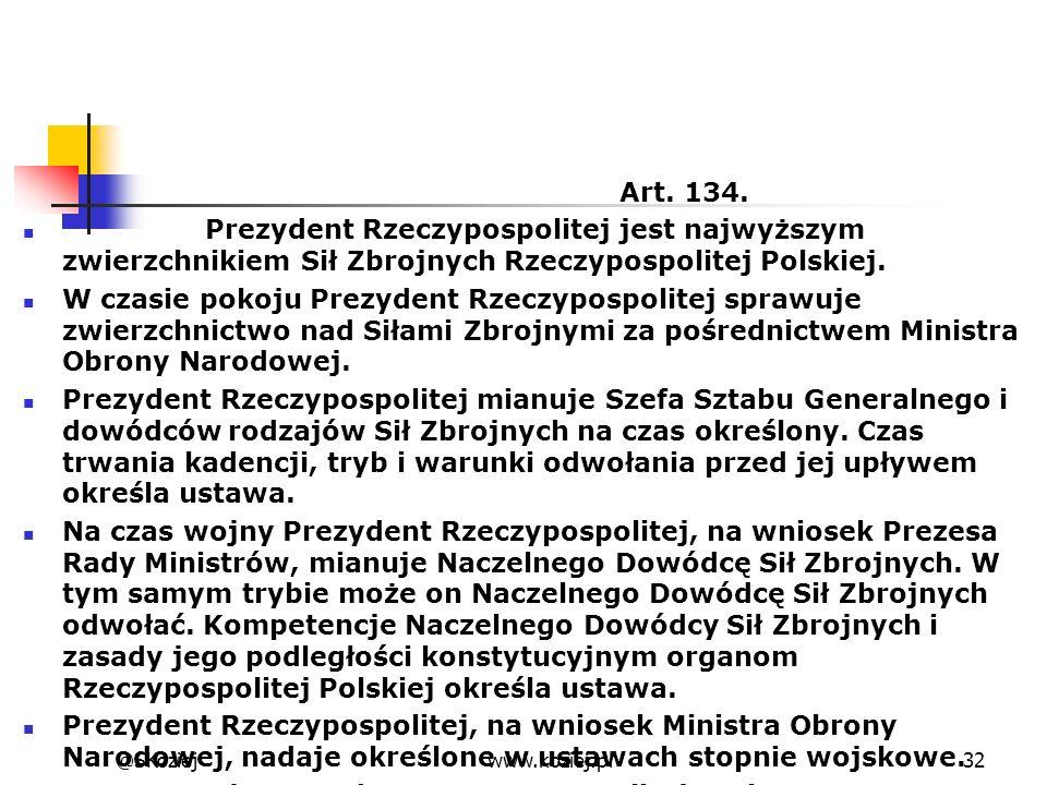 Art. 134. Prezydent Rzeczypospolitej jest najwyższym zwierzchnikiem Sił Zbrojnych Rzeczypospolitej Polskiej. W czasie pokoju Prezydent Rzeczypospolite
