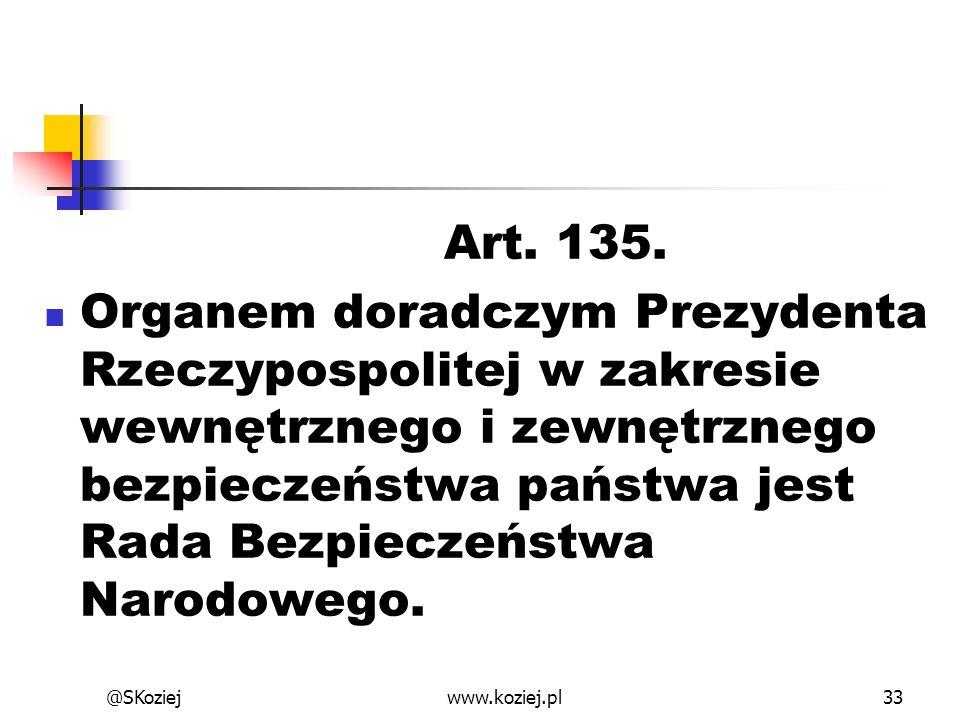 Art. 135. Organem doradczym Prezydenta Rzeczypospolitej w zakresie wewnętrznego i zewnętrznego bezpieczeństwa państwa jest Rada Bezpieczeństwa Narodow