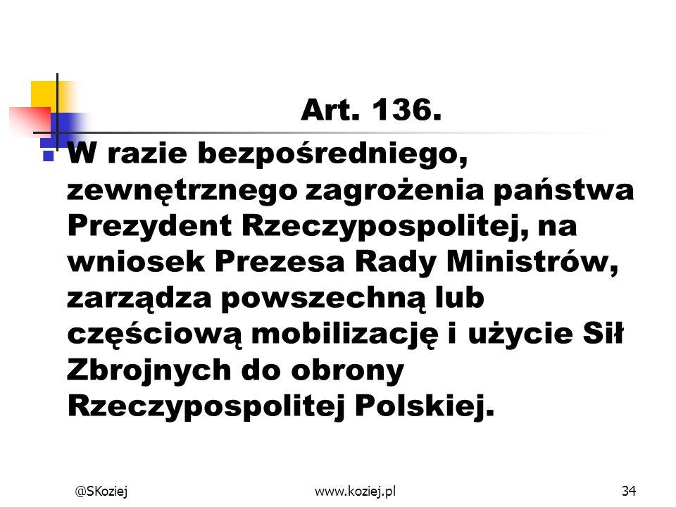 Art. 136. W razie bezpośredniego, zewnętrznego zagrożenia państwa Prezydent Rzeczypospolitej, na wniosek Prezesa Rady Ministrów, zarządza powszechną l