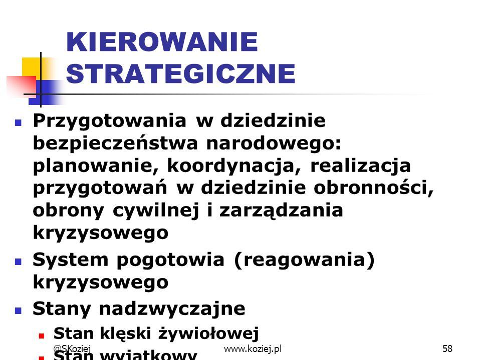 @SKoziejwww.koziej.pl58 KIEROWANIE STRATEGICZNE Przygotowania w dziedzinie bezpieczeństwa narodowego: planowanie, koordynacja, realizacja przygotowań
