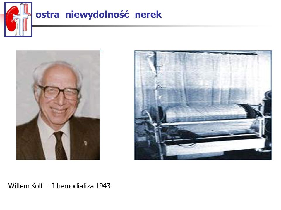 ostra niewydolność nerek Willem Kolf - I hemodializa 1943