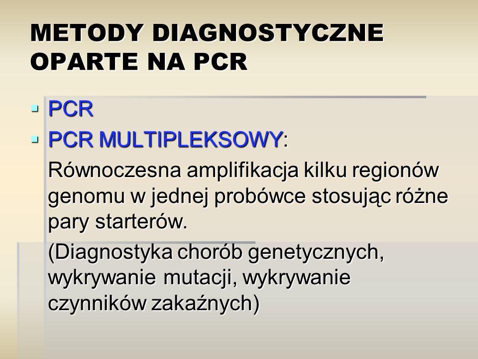 METODY DIAGNOSTYCZNE OPARTE NA PCR  PCR  PCR MULTIPLEKSOWY: Równoczesna amplifikacja kilku regionów genomu w jednej probówce stosując różne pary starterów.