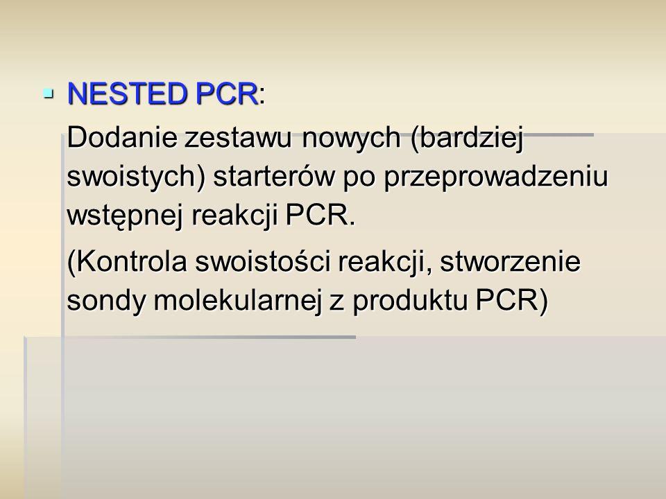  NESTED PCR: Dodanie zestawu nowych (bardziej swoistych) starterów po przeprowadzeniu wstępnej reakcji PCR. (Kontrola swoistości reakcji, stworzenie