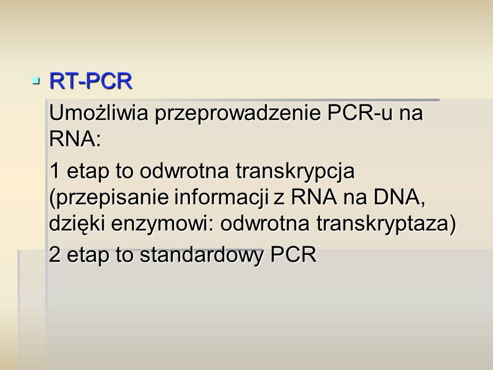  RT-PCR Umożliwia przeprowadzenie PCR-u na RNA: 1 etap to odwrotna transkrypcja (przepisanie informacji z RNA na DNA, dzięki enzymowi: odwrotna trans