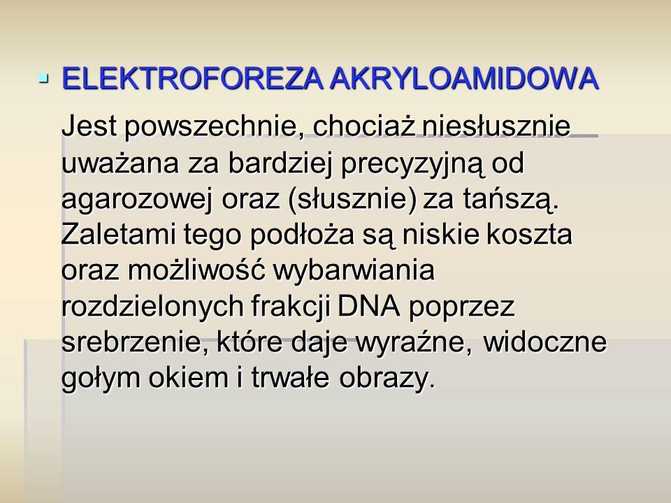  ELEKTROFOREZA AKRYLOAMIDOWA Jest powszechnie, chociaż niesłusznie uważana za bardziej precyzyjną od agarozowej oraz (słusznie) za tańszą. Zaletami t