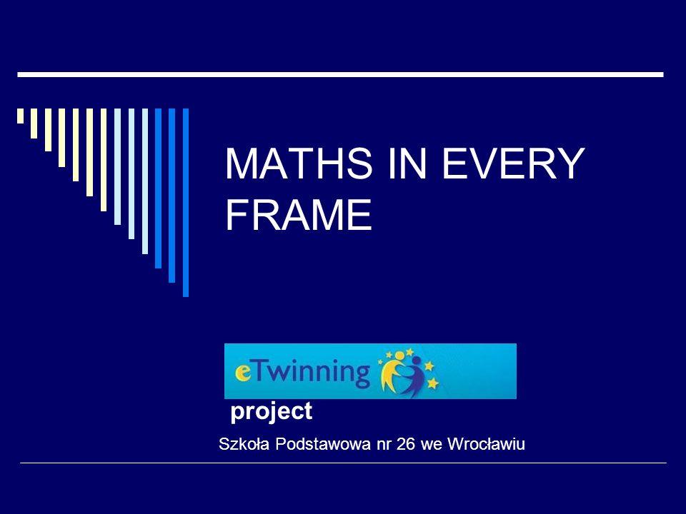 MATHS IN EVERY FRAME project Szkoła Podstawowa nr 26 we Wrocławiu